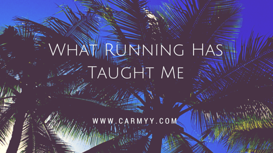 Things Running Has Taught Me https://www.carmyy.com/what-running-has-taught-me/