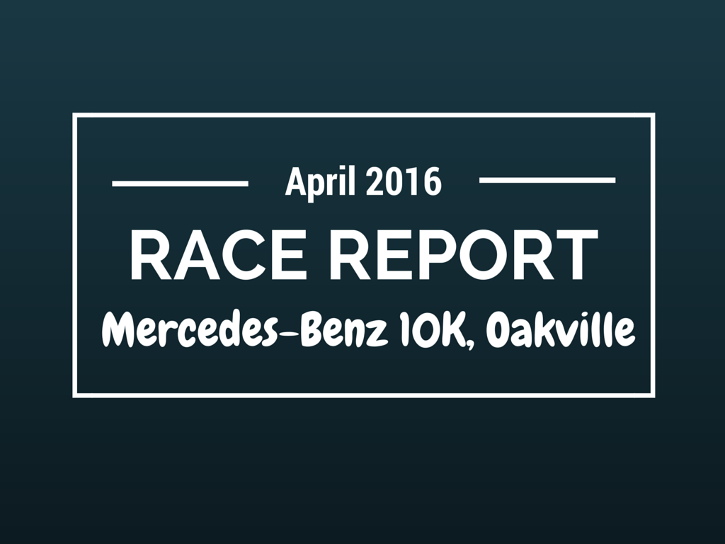 Mercedes-Benz 10K Race Report, Oakville, 2016