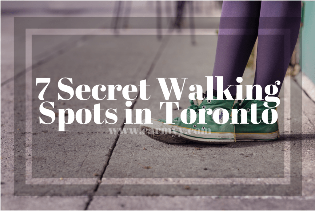 7 secret walking spots in Toronto www.carmyy.com